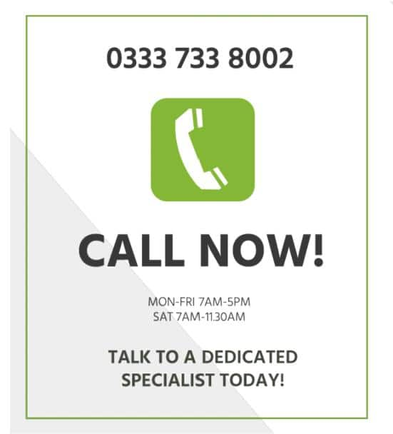 Call now - 03337338002 - Mon-Fri 7am - 5pm, Sat 7am - 11:30am - talk to a dedicated specialist.